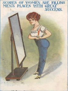 "Postcard with cartoon of woman wearing a pair of trousers. Caption ""Scores of women are filling mens places with great success."""